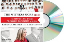 The Witness Wore Red Audio CD: The Witness Wore Red Rebecca Musser [Audiobook CD, Unabridged by Rebecca Musser] - Rebecca Musser