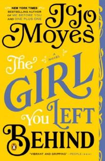 The Girl You Left Behind: A Novel - Jojo Moyes