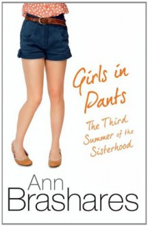 Girls In Pants: The Third Summer Of The Sisterhood (The Sisterhood of the Travelling Pants) - Ann Brashares