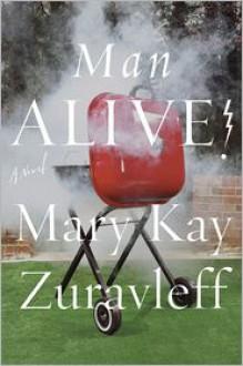 Man Alive!: A Novel - Mary Kay Zuravleff