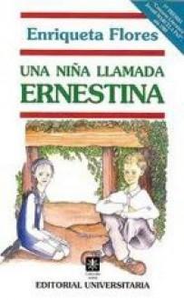Una Niña Llamada Ernestina - Enriqueta Flores