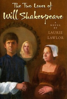 The Two Loves of Will Shakespeare - Laurie Lawlor
