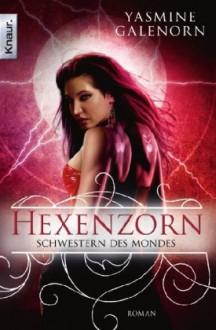 Hexenzorn (Schwestern Des Mondes, #7) - Yasmine Galenorn, Katharina Volk