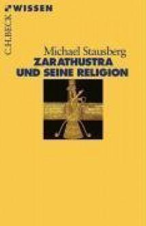 Zarathustra und seine Religion - Michael Stausberg