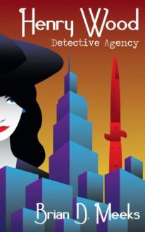 Henry Wood Detective Agency - Brian Meeks