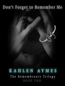 Don't Forget to Remember Me - Kahlen Aymes