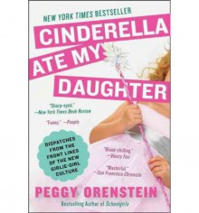 (CINDERELLA ATE MY DAUGHTER: DISPATCHES FROM THE FRONT LINES OF THE NEW GIRLIE-GIRL CULTURE) BY Orenstein, Peggy(Author)Paperback Jan-2012 -