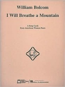 I Will Breathe a Mountain: Voice and Piano - William Bolcom