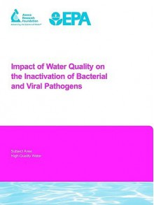 Impact of Water Quality on the Inactivation of Bacterial and Viral Pathogens - C. Mysore, M. Pr