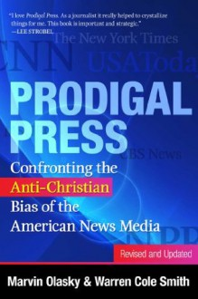 Prodigal Press: Confronting the Anti-Christian Bias of the American News Media, Revised and Updated - Marvin Olasky, Warren Cole Smith