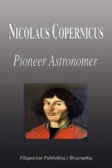 Nicolaus Copernicus - Pioneer Astronomer (Biography) - Biographiq