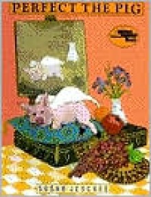 Perfect the Pig - Susan Jeschke