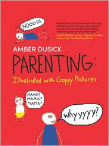 Parenting: Illustrated with Crappy Pictures - Amber Dusick