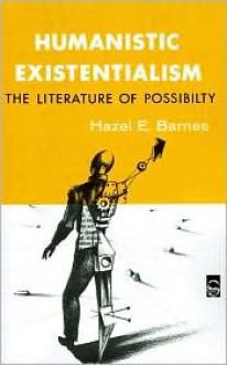Humanistic Existentialism: The Literature of Possibility - Hazel Estella Barnes