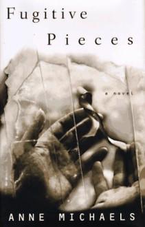 Fugitive Pieces - Anne Michaels