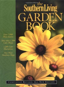 The Southern Living Garden Book: Completely Revised, All-New Edition - Editors of Southern Living Magazine