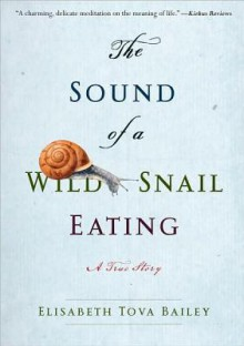 The Sound of a Wild Snail Eating - Elisabeth Tova Bailey, Laura Esterman