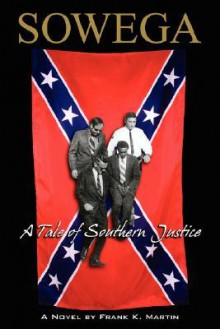 Sowega: A Tale of Southern Justice - Frank Martin