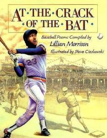 At the Crack of the Bat: Baseball Poems - Lillian Morrison, Steve Cieslawski