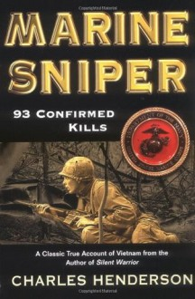 Marine Sniper: 93 Confirmed Kills - Charles W. Henderson, E.J. Land