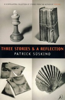 Three Stories and a Reflection - Patrick Suskind