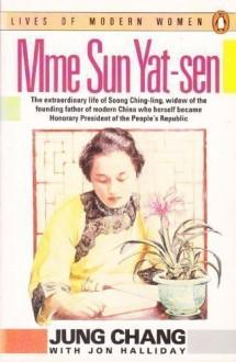 Madame Sun Yat-Sen: Soong Ching-Ling - Jung Chang, John Halliday