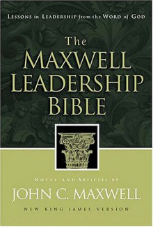The Maxwell Leadership Bible: Lessons in Leadership from the WORD of GOD –New King James Version - John C. Maxwell, Anonymous
