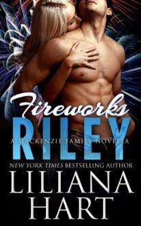 Fireworks: Riley (MacKenzie Family) - Liliana Hart