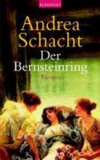 Der Bernsteinring - Andrea Schacht