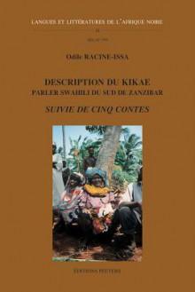 Description Du Kikae - Parler Swahili Du Sud de Zanzibar - Suivie de Cinq Contes - O. Racine-Issa