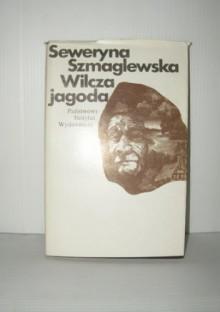 Wilcza jagoda - Seweryna Szmaglewska