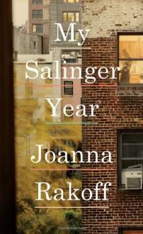 By Joanna Rakoff My Salinger Year - Joanna Rakoff