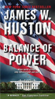 Balance of Power: A Novel - James W. Huston