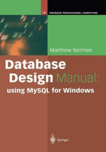 Database Design Manual: Using MySQL for Windows - Matthew Norman