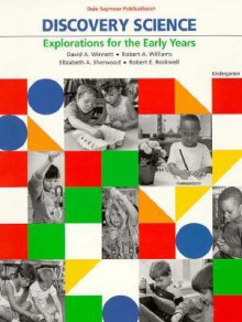 30437 Discovery Science: Exploration for the Early Years, Kindergarten - David A. Winnett, Robert A. Williams, Elizabeth A. Sherwood