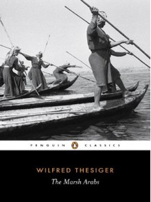 The Marsh Arabs - Wilfred Thesiger, Jon Lee Anderson