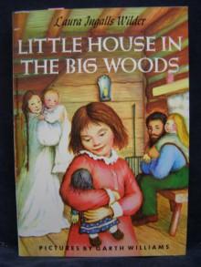 Little House in the Big Woods - Laura Ingalls Wilder,Garth Williams