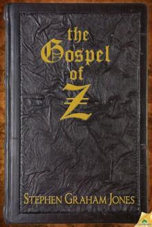 The Gospel of Z - Stephen Graham Jones