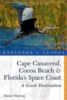 Cape Canaveral, Cocoa Beach & Florida's Space Coast: Great Destinations: A Complete Guide (Explorer's Great Destinations) - Dianne Marcum