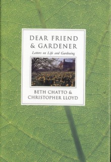 Dear Friend and Gardener: Letters on Life and Gardening - Beth Chatto, Beth Chatto