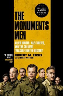 The Monuments Men: Allied Heroes, Nazi Thieves, and the Greatest Treasure Hunt in History - Robert M. Edsel, Bret Witter
