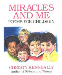 Miracles and Me: A Poems for Children - Christy Kenneally