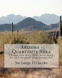 Arizona - Quartzsite Area: Things You May Not Have Seen in and Around Quartzsite, AZ - Joe Lange, D.J. Jacobs