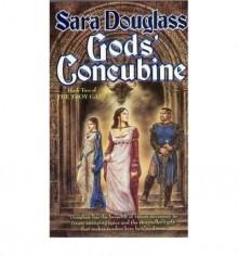 Gods Concubine - Sara Douglass