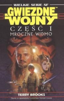 Gwiezdne wojny. Część I: Mroczne Widmo - Terry Brooks
