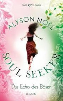 Das Echo des Bösen (Soul Seekers, #2) - Alyson Noel