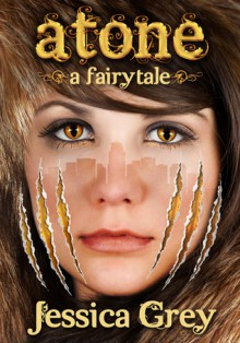 Atone: A Fairytale - Jessica Grey