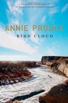 Bird Cloud: A Memoir - Annie Proulx