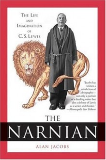 The Narnian: The Life and Imagination of C. S. Lewis - Alan Jacobs