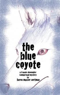 The Blue Coyote (The Frannie Shoemaker Campground Mysteries) - Karen Musser Nortman